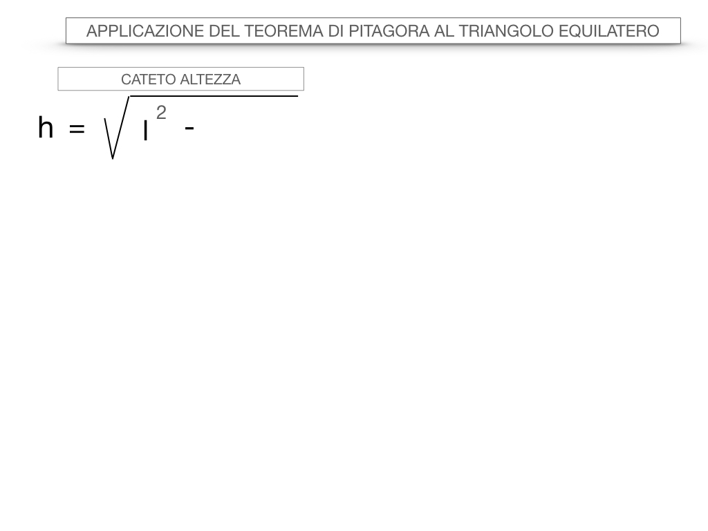19. APPLICAZIONE DEL TEOREMA DI PITAGORA AL TRIANGOLO EQUILATERO_SIMULAZIONE.014