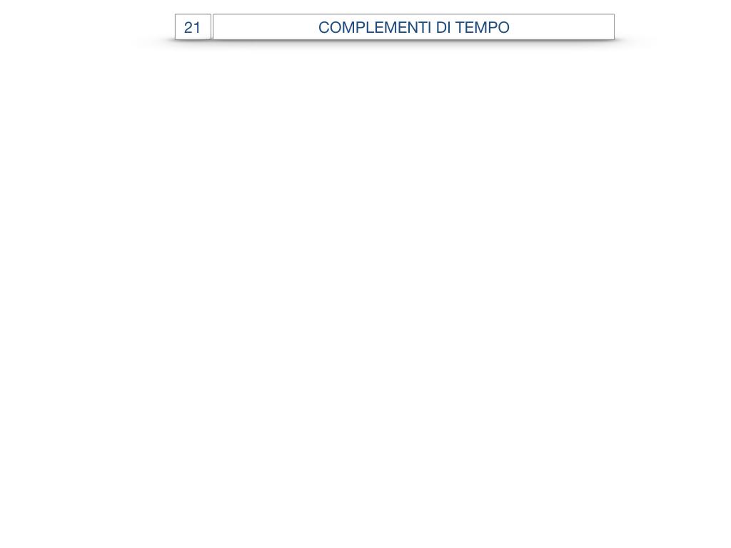31. COMPLEMENTI DI TEMPO COMPLEMENTO DI TEMPO DETERMINATO COMPLEMENTO DI TEMPO CONTINUATIVO_SIMULAZIONE .002